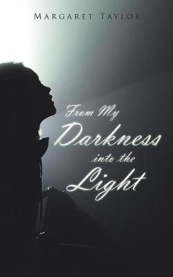 From My Darkness Into the Light by Margaret Taylor