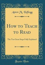 How to Teach to Read by Amos M Kellogg image