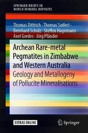 Archean Rare-Metal Pegmatites in Zimbabwe and Western Australia by Thomas Dittrich