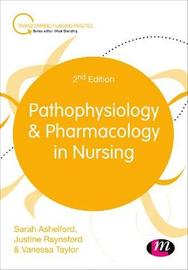 Pathophysiology and Pharmacology in Nursing by Sarah Ashelford