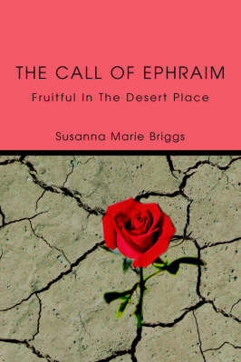 The Call of Ephraim: Fruitful in the Desert Place by Susanna Marie Briggs image