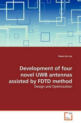 Development of Four Novel Uwb Antennas Assisted by Fdtd Method by Kwan-ho Lee