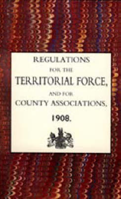 Regulations for the Territorial Force and the County Associations 1908 by Army Council The Army Council
