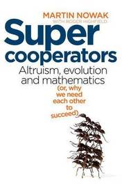 Super Cooperators: Altruism, Evolution and Mathematics (Or, Why We Need Each Other To Succeed) by Martin Nowak