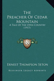 The Preacher of Cedar Mountain: A Tale of the Open Country (1917) by Ernest Thompson Seton