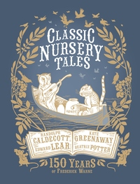 Classic Nursery Tales: 150 Years of Frederick Warne