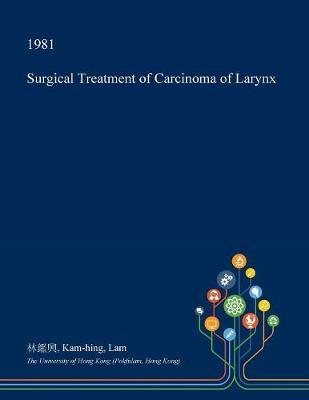 Surgical Treatment of Carcinoma of Larynx by Kam-Hing Lam image