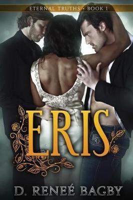 Eris (Eternal Truths, Book 1) by D Renee Bagby