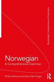 Norwegian: A Comprehensive Grammar by Philip Holmes