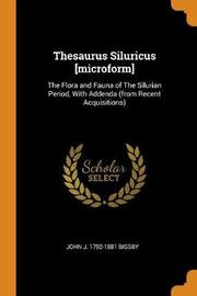 Thesaurus Siluricus [microform] by John J 1792-1881 Bigsby