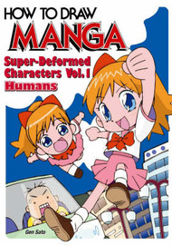 How to Draw Manga: Super-deformed Characters: Super-deformed Characters - Humans: v. 18, Pt. 1 by Gen Sato image