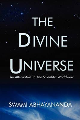 The Divine Universe: An Alternative to the Scientific Worldview by Swami Abhayananda image