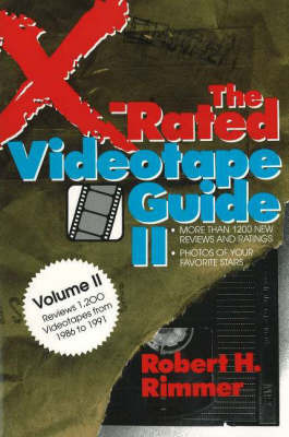 The X-Rated Videotape Guide: Reviews 1,200 Videotapes from 1986 to 1991: No. 2 by Robert H. Rimmer