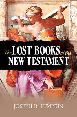 The Lost Books of the New Testament by Joseph B Lumpkin