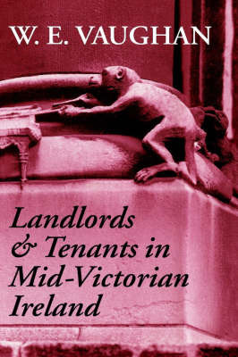 Landlords and Tenants in Mid-Victorian Ireland by W.E. Vaughan