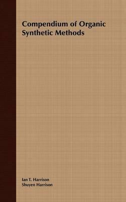 Compendium of Organic Synthetic Methods by Shuyen Harrison