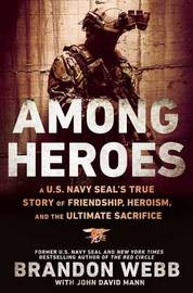 Among Heroes: A U.S. Navy SEAL's True Story of Friendship, Heroism, andthe Ultimate Sacrifice