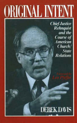 Original Intent: Chief Justice Rehnquist and the Course of American Church/State Relations by Derek Davis