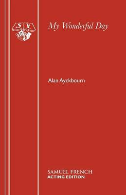 My Wonderful Day by Alan Ayckbourn image