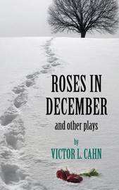 Roses in December by Victor L Cahn