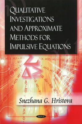 Qualitative Investigations & Approximate Methods for Impulsive Equations by Snezhana G. Hristova