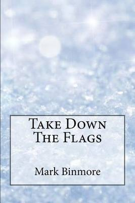 Take Down the Flags by Mark Binmore