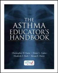 The Asthma Educator's Handbook by Christopher H. Fanta