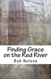 Finding Grace on the Red River by Bob Nelson image