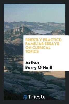 Priestly Practice by Arthur Barry O'Neill