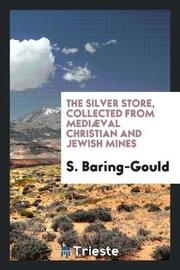 The Silver Store, Collected from Medi val Christian and Jewish Mines by S Baring.Gould image