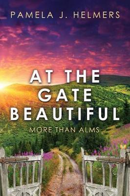 At the Gate Beautiful by Pamela J Helmers
