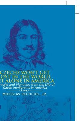 Czechs Won't Get Lost in the World, Let Alone in America by Jr Miloslav Rechcigl