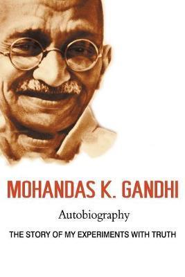 Mohandas K. Gandhi, Autobiography by Mohandas Karamchand Gandhi