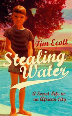 Stealing Water: A Secret Life in an African City by Tim Ecott image