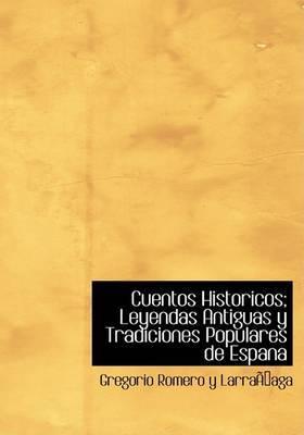 Cuentos Historicos; Leyendas Antiguas y Tradiciones Populares de Espana by Gregorio Romero y LarraApaga image