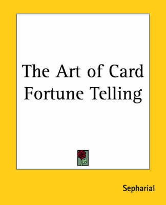 "The Art of Card Fortune Telling by ""Sepharial"""
