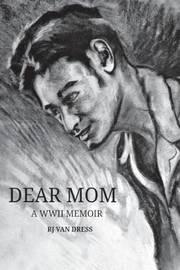 Dear Mom by R J Van Dress