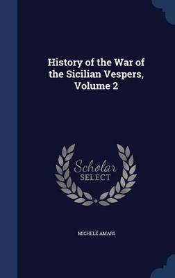 History of the War of the Sicilian Vespers; Volume 2 by Michele Amari image