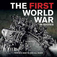 The First World War in Quotes by Ammonite Press
