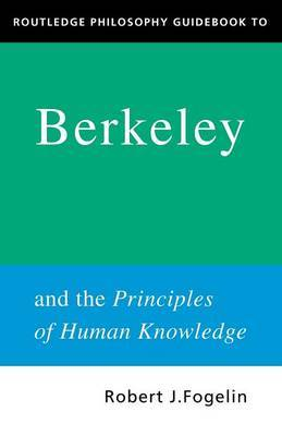 Routledge Philosophy GuideBook to Berkeley and the Principles of Human Knowledge by Robert Fogelin image