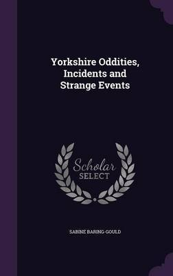 Yorkshire Oddities, Incidents and Strange Events by (Sabine Baring-Gould