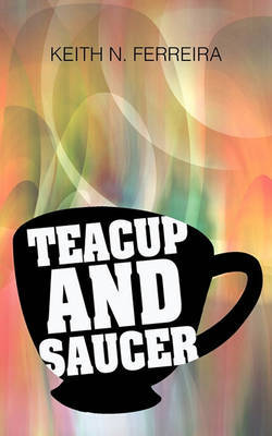 Teacup and Saucer by Keith N Ferreira