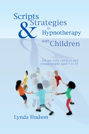 Scripts & Strategies in Hypnotherapy with Children by Lynda Hudson
