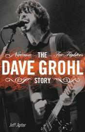The Dave Grohl Story by Jeff Apter
