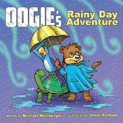 Oogie the Bear's Rainy Day Adventure by Michael Weinberger