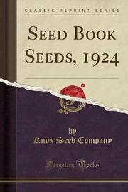 Seed Book Seeds, 1924 (Classic Reprint) by Knox Seed Company image