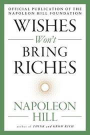 Wishes Won't Bring Riches by Napoleon Hill