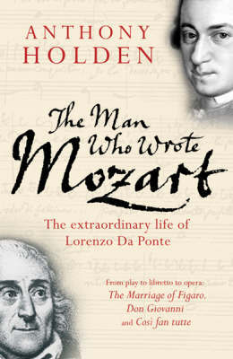 The Man Who Wrote Mozart by Anthony Holden