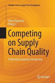 Competing on Supply Chain Quality by Anna Nagurney
