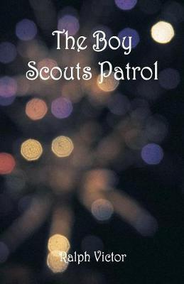The Boy Scouts Patrol by Ralph Victor